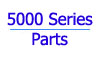 5000 Series Parts